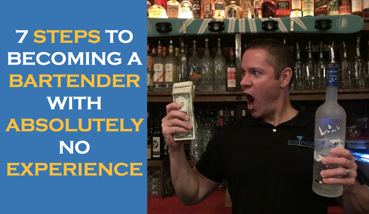 7 Steps to Becoming a Bartender With Absolutely No Experience